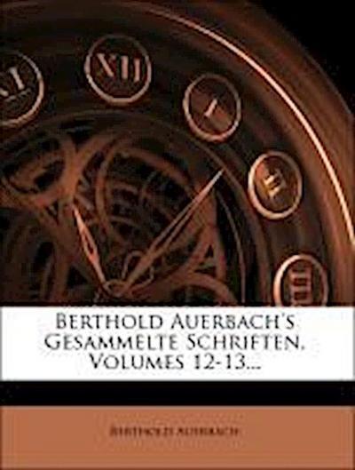 Berthold Auerbach's Gesammelte Schriften, Volumes 12-13...