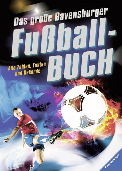 Das große Ravensburger Fußballbuch; Alle Zahlen, Fakten und Rekorde; Deutsch; durchg. farb. Fotos, mit supergroßem Spielplan für die EM 2016
