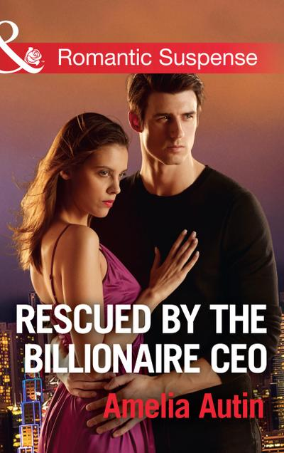 Rescued By The Billionaire Ceo (Mills & Boon Romantic Suspense) (Man on a Mission, Book 10)