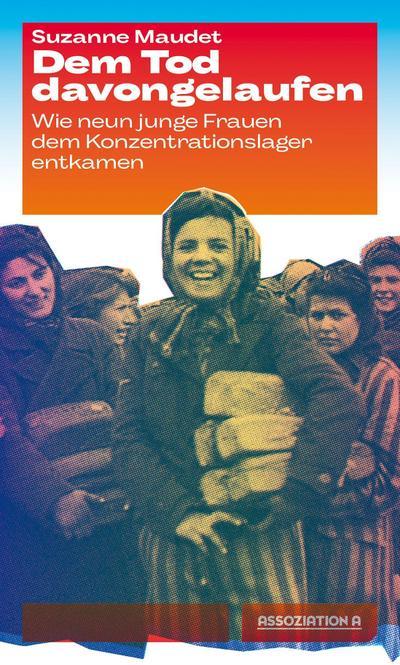 Dem Tod davongelaufen: Wie neun junge Frauen dem Konzentrationslager entkamen