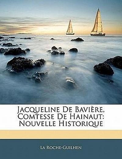 Jacqueline De Bavière, Comtesse De Hainaut: Nouvelle Historique