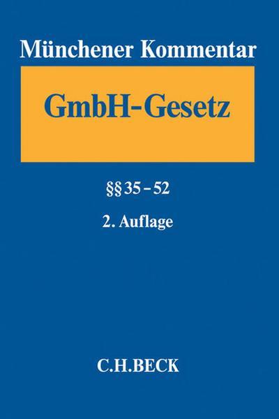 Münchener Kommentar zum Gesetz betreffend die Gesellschaften mit beschränkter Haftung - GmbHG  Band 2: §§ 35-52