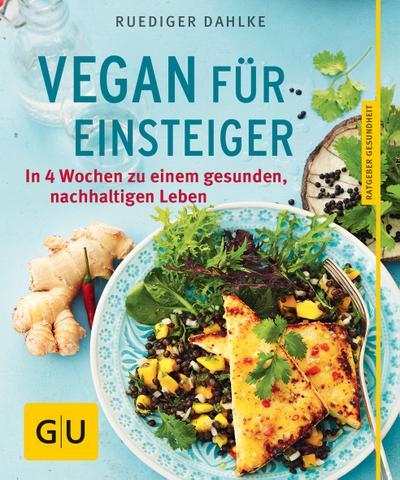 Vegan für Einsteiger; In 4 Wochen zu einem gesunden, nachhaltigen Leben   ; GU Körper & Seele Ratgeber Gesundheit ; Deutsch; 45 Fotos -