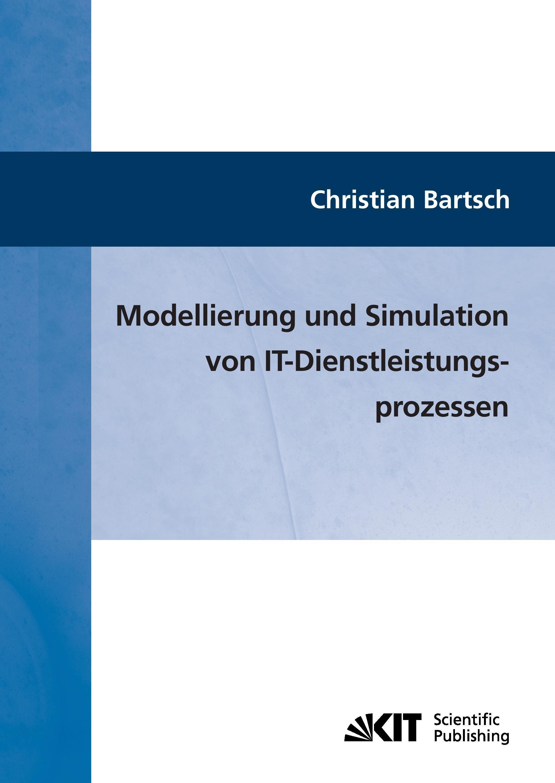 Modellierung und Simulation von IT-Dienstleistungsprozessen Christian Barts ...