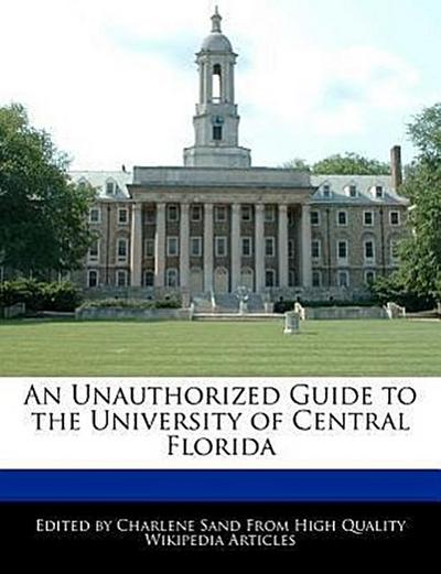 An Unauthorized Guide to the University of Central Florida