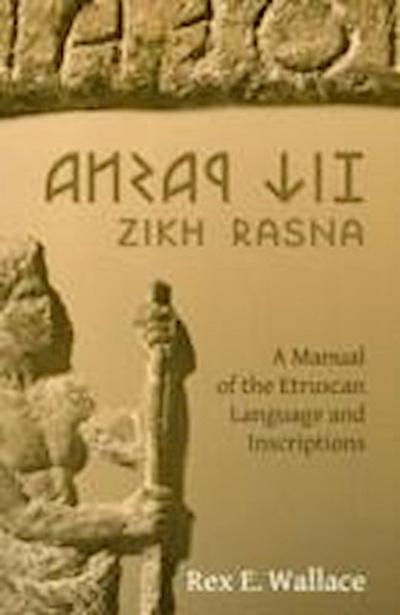 Zikh Rasna: A Manual of the Etruscan Language and Inscriptions