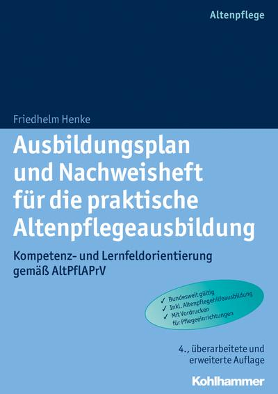 Ausbildungsplan und Nachweisheft für die praktische Altenpflegeausbildung: Kompetenz- und Lernfeldorientierung gemäß AltPflAPrV