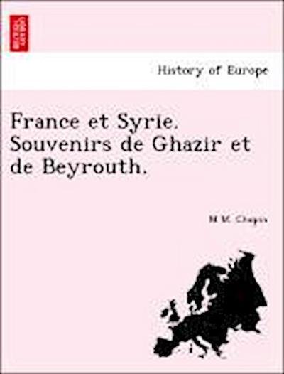 France et Syrie. Souvenirs de Ghazir et de Beyrouth.