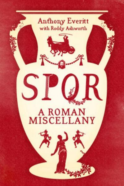 SPQR: A Roman Miscellany - Head Of Zeus - Gebundene Ausgabe, Englisch, Anthony Everitt, ,