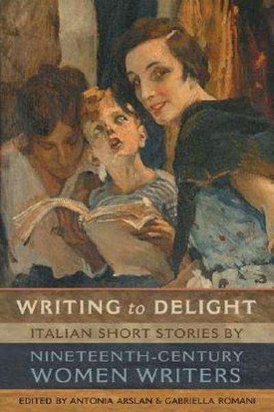 Writing to Delight: Italian Short Stories by Nineteenth-Century Women Writers