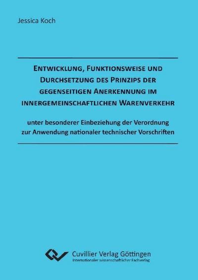 Entwicklung, Funktionsweise und Durchsetzung des Prinzips der gegenseitigen Anerkennung im innergemeinschaftlichen Warenverkehr