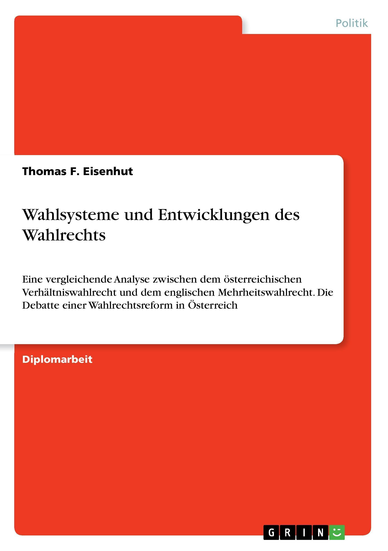 Wahlsysteme und Entwicklungen des Wahlrechts ~ Thomas F. Eis ... 9783668296336