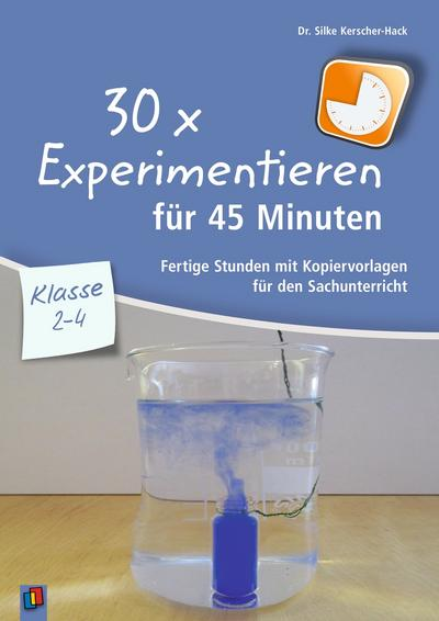 30 x Experimentieren für 45 Minuten – Klasse 2-4: Fertige Stunden mit Kopiervorlagen für den Sachunterricht (30 x 45 Minuten)