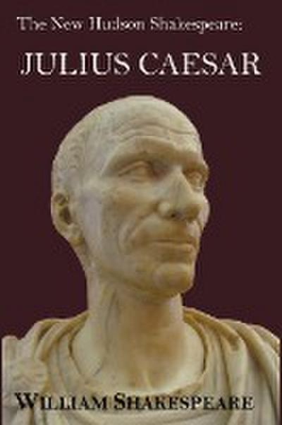 The New Hudson Shakespeare: Julius Caesar - With Footnotes and Indexes