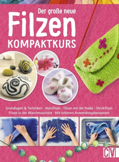 Der große neue Filzen Kompaktkurs Christophorus Verlag