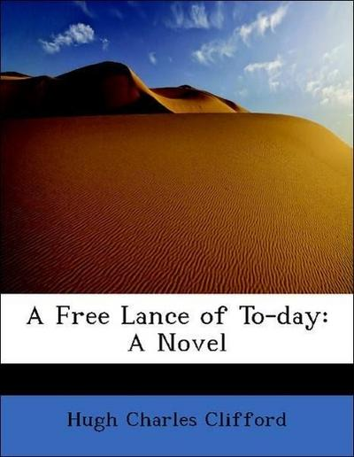 A Free Lance of To-day: A Novel