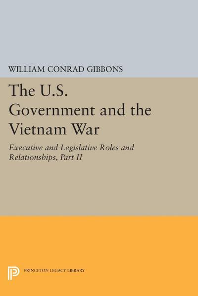 The U.S. Government and the Vietnam War: Executive and Legislative Roles and Relationships, Part II