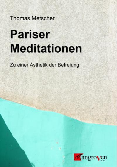Pariser Meditationen: Zu einer Ästhetik der Befreiung