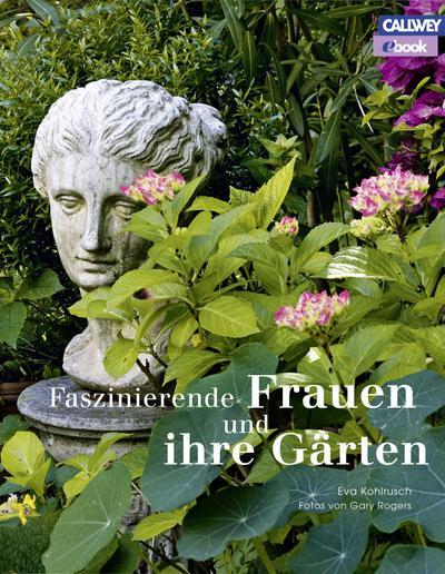 Faszinierende Frauen und ihre Gärten - eBook