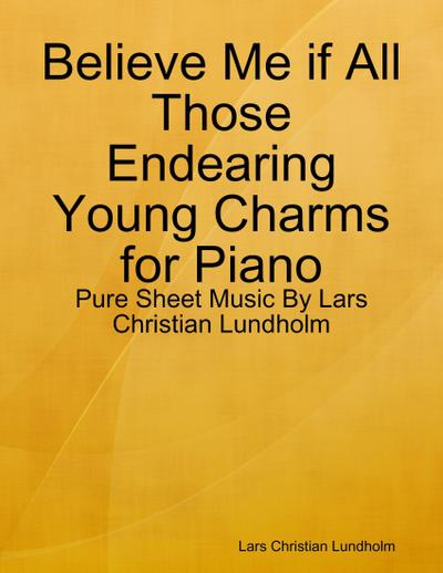 Believe Me if All Those Endearing Young Charms for Piano - Pure Sheet Music By Lars Christian Lundholm