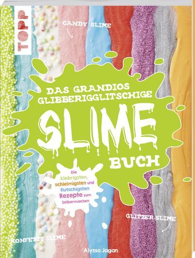 Das grandios glibberigglitschige Slime-Buch; Die klebrigsten, schleimigsten und flutschigsten Rezepte zum Selbermachen; Deutsch