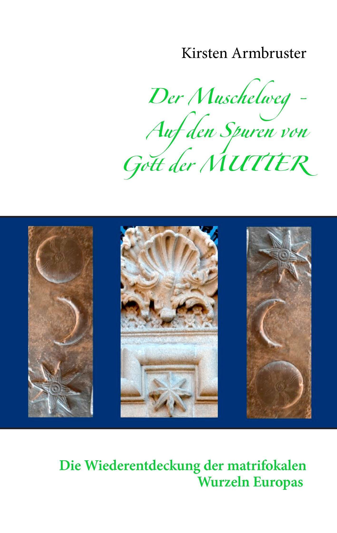 Der Muschelweg - Auf den Spuren von Gott der Mutter Kirsten Armbruster