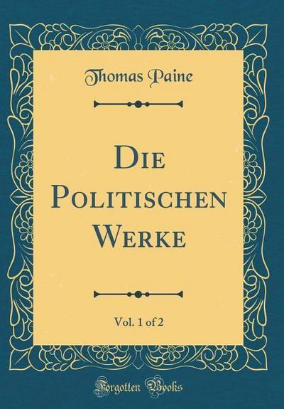 Die Politischen Werke, Vol. 1 of 2 (Classic Reprint)