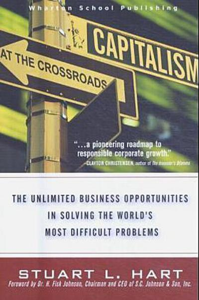 Capitalism at the Crossroads: The Unlimited Business Opportunities in Solving the World's Most Difficult Problems