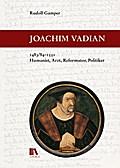 Joachim Vadian, 1483/84-1551