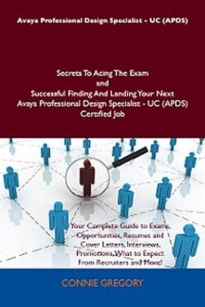 Avaya Professional Design Specialist - UC (APDS) Secrets To Acing The Exam and Successful Finding And Landing Your Next Avaya Professional Design Specialist - UC (APDS) Certified Job