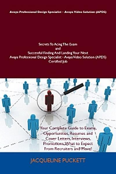 Avaya Professional Design Specialist - Avaya Video Solution (APDS) Secrets To Acing The Exam and Successful Finding And Landing Your Next Avaya Professional Design Specialist - Avaya Video Solution (APDS) Certified Job