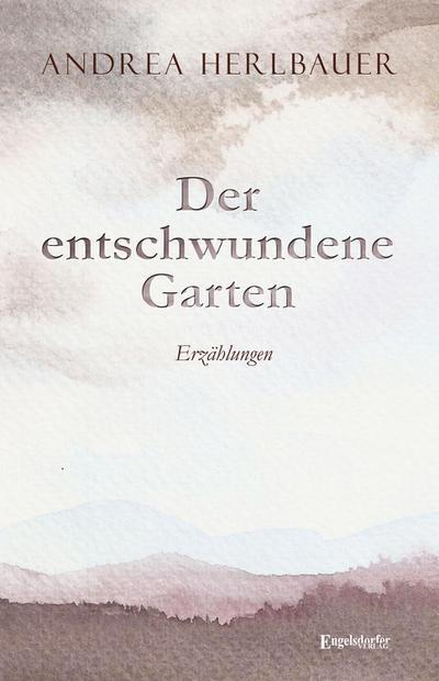 Der entschwundene Garten: Erzählungen