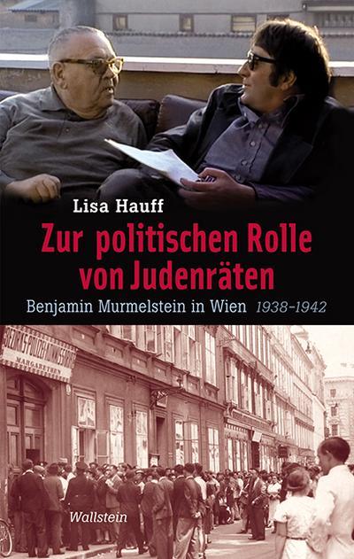 Zur politischen Rolle von Judenräten: Benjamin Murmelstein in Wien 1938-1942