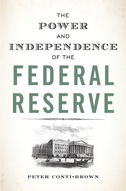 Power and Independence of the Federal Reserve ~ Peter Conti- ... 9780691164007