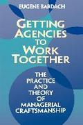 Getting Agencies to Work Together: The Practice and Theory of Managerial Craftsmanship