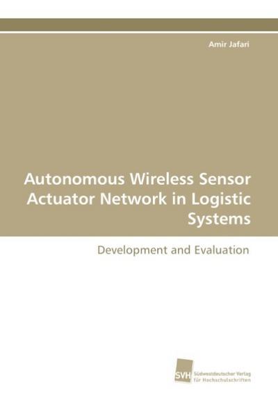 Autonomous Wireless Sensor Actuator Network in Logistic Systems