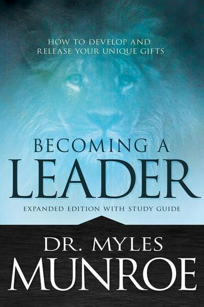 Becoming a Leader: How to Develop and Release Your Unique Gifts