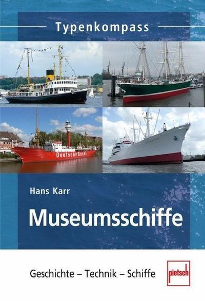 Museumsschiffe; Geschichte - Technik - Schiffe; Typenkompass; Deutsch; 108 farb. Fotos