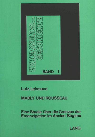 Mably und Rousseau: Eine Studie über die Grenzen der Emanzipation im Ancien Regime