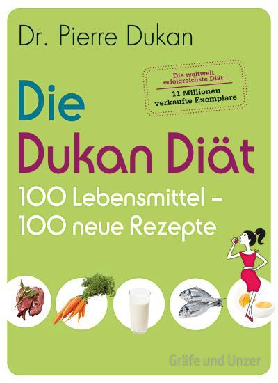 Die Dukan Diät - 100 Lebensmittel, 100 neue Rezepte