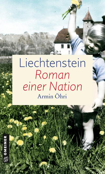 Liechtenstein - Roman einer Nation