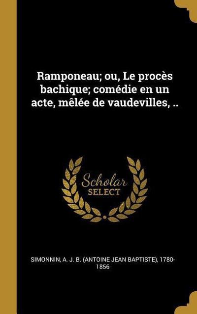 Ramponeau; Ou, Le Procès Bachique; Comédie En Un Acte, Mèlée de Vaudevilles, ..