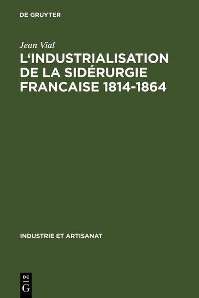 L' Industrialisation de la sidérurgie francaise 1814-1864