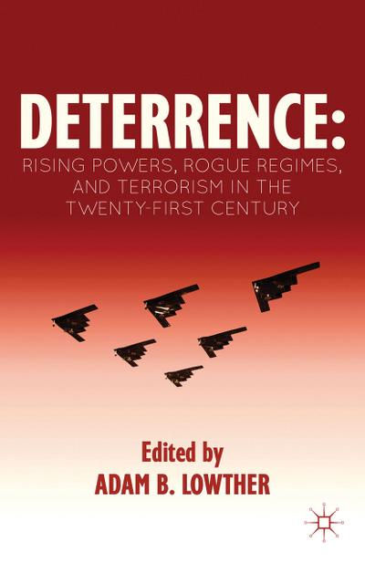 Deterrence: Rising Powers, Rogue Regimes, and Terrorism in the Twenty-First Century