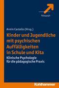 Kinder und Jugendliche mit psychischen Auffälligkeiten in Schule und Kita: Klinische Psychologie für die pädagogische Praxis