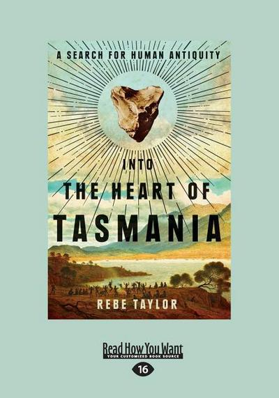 Into the Heart of Tasmania: A Search for Human Antiquity (Large Print 16pt)