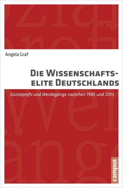 Die Wissenschaftselite Deutschlands: Sozialprofil und Werdegänge zwischen 1945 und 2013