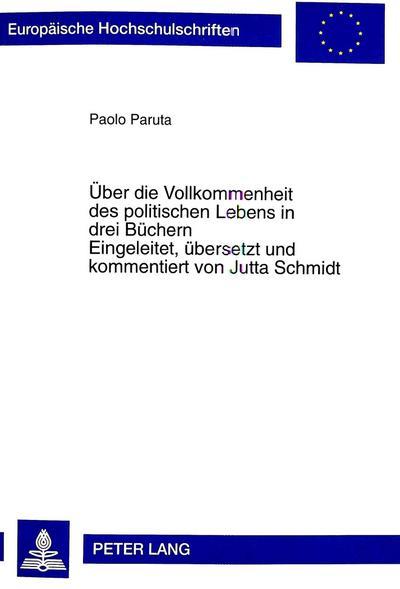 Über die Vollkommenheit des politischen Lebens in drei Büchern: Erstübersetzung von Paolo Parutas Della Perfettione Della Vita Politica. Libri Tre