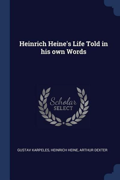 Heinrich Heine's Life Told in His Own Words