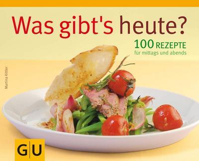 Was gibt´s heute?: 100 Rezepte für mittags und abends (GU Familienküche)